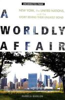 A Worldly Affair, Story of New York United Nations Advanced Proof Paperback 2017