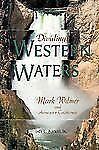 Dividing Western Waters: Mark Wilmer and Arizona V. California, Jack L., Jr. Aug