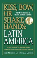 Kiss, Bow, Or Shake Hands, Latin America: How to Do Business in 18 Latin Amer...