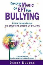 Discover the Magic of EFT: Discover the Magic of EFT for Bullying : To Help...