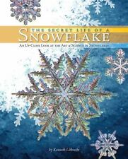 The Secret Life of a Snowflake: An Up-Close Look at the Art and Science of Snow