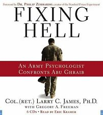 Fixing Hell : An Army Psychologist Confronts Abu Ghraib by Larry C. James...