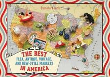 The Best Flea, Antique, Vintage, and New-Style Markets in America by Keech, Pame