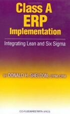 Class a ERP Implementation : Integrating Lean and Six SIGMA by Donald H. Sheldon