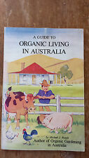 a guide to ORGANIC LIVING IN AUSTRALIA michael j.roads PB