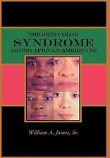 The Skin Color Syndrome among African-Americans by William, Sr. James (2003,...