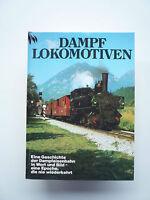 Dampflokomotiven - Eine Geschichte der Dampfeisenbahn in Wort und Bild