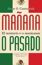 Manana o Pasado? : El Misterio de los Mexicanos by Jorge Castaneda (2011,...