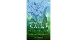 Joyce Carol Oates~WILD NIGHTS!~SIGNED 1ST/DJ~NICE COPY