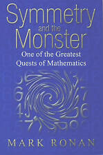 Symmetry and the Monster: One of the Greatest Quests of Mathematics by Mark Ron…