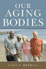 NEW Our Aging Bodies by Gary F. Merrill