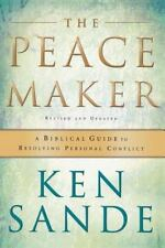 The Peacemaker: A Biblical Guide To Resolving Personal Conflict: By Ken Sande