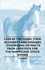 Legs of the Horse, Their Accidents and Diseases - Containing Extracts from