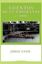 Cuentos de un Emigrante : 2do Libro by Jorge Cano (2010, Paperback)