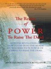 The Realm of Power to Raise the Dead : A Divine Revelation of How to Tap into...