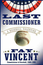 NEW The Last Commissioner: A Baseball Valentine by Fay Vincent