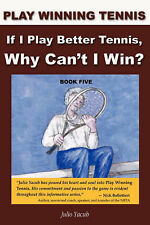 If I Play Better Tennis, Why Can't I Win? (Play Winning Tennis) by Julio Yacub