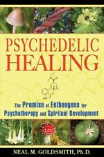 Psychedelic Healing : The Promise of Entheogens for Psychotherapy and Spiritu...