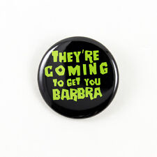 Night of the Living Dead - They're Coming To Get You Barbra - pinback button quo