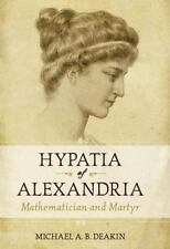 Hypatia of Alexandria: Mathematician and Martyr, Michael  A. B. Deakin, Very Goo
