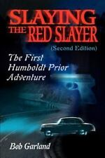 Slaying the Red Slayer : The First Humboldt Prior Adventure by Bob Garland...