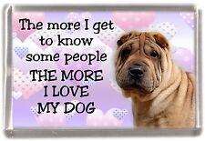 "Shar Pei Dog Fridge Magnet ""THE MORE I LOVE MY DOG"" No 2 by Starprint"