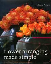Flower Arranging Made Simple: 40 Fabulous Ideas to Make at Home
