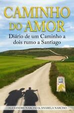 Caminho Do Amor : Diário de Um Caminho a Dois Rumo a Santiago by Alexandre...