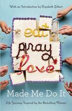 Eat Pray Love Made Me Do It: Life Journeys Inspired by the Bestselling Memoir (T
