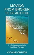 Moving from Broken to Beautiful : 9 Life Lessons to Help You Move Forward: By...