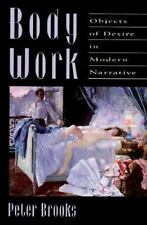 Body Work: Objects of Desire in Modern Narrative by Brooks, Peter