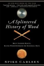 A Splintered History of Wood : Belt-Sander Races, Blind Woodworkers, and...