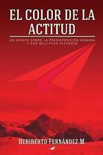 El Color de la Actitud : Un Ensayo Sobre la Predisposición Humana y Sus...