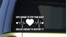 Cute Enough to Stop your Heart *I433* 8 inch Sticker decal Nurse