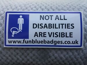 NOT ALL DISABILIES ARE VISABLE  disabled car sticker