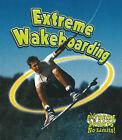 NEW Extreme Wakeboarding (Extreme Sports No Limits!) by Bobbie Kalman
