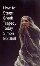 How to Stage Greek Tragedy Today by Simon Goldhill (Paperback, 2007)