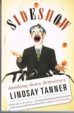 Sideshow: Dumbing Down Democracy Lindsay Tanner PB 2011 Australian Politics