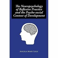 The Neuropsychology of Reflexive Practice and the Psycho-social Context of Deve