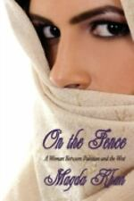 On the Fence : A Woman Between Pakistan and the West by Magda Khan (2008,...