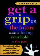 Get a Grip on the Future without Losing Your Hold on the Past,Gerard Kelly