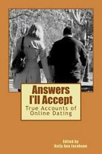 Answers I'll Accept : True Accounts of Online Dating by Kelly Jacobson (2014,...
