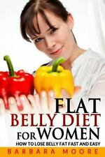 Flat Belly Diet for Women: How to Lose Belly Fat Fast and Easy (2014, Paperback)