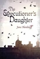 The Executioner's Daughter [ Hardstaff, Jane ] Used - Good