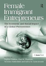 Female Immigrant Entrepreneurs: The Economic and Social Impact of a Global Pheno
