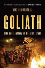 Goliath : Life and Loathing in Greater Israel by Max Blumenthal (2013,...