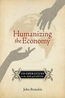 Humanizing the Economy : Co-Operatives in the Age of Capital by John Restakis...