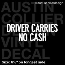 """6.5"""" DRIVER CARRIES NO CASH vinyl decal car window laptop sticker - delivery"""