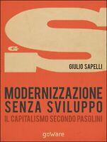 Modernizzazione senza sviluppo. Il capitalismo secondo Pasolini (G. Sapelli)