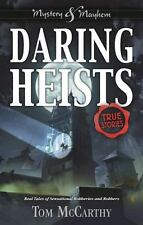 Daring Heists: Real Tales of Sensational Robberies and Robbers: By McCarthy, Tom